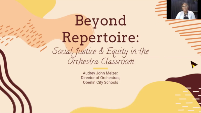 Beyond Repertoire: Social Justice and Equity in the Orchestra Classroom, presented by Audrey Melzer